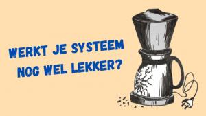illustratie van gebroken koffiepot met tekst: werkt je systeem nog wel lekker?